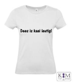 Dames T-shirt 'dees is kaai leutig!'