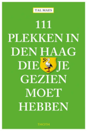 111 plekken in Den Haag die je gezien moet hebben / Tal Maes