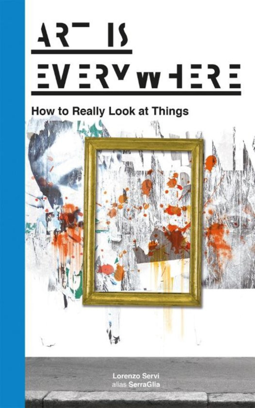Art is everywhere (engelstalig) / Lorenzo Servi