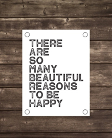 Tuinposter Reasons to be happy - Diverse formaten