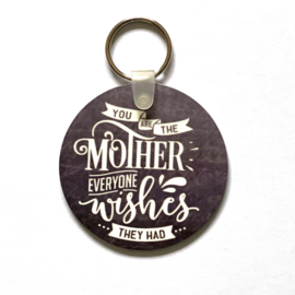"Sleutelhanger ""You are the mother everyone wishes they had"""