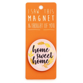 I saw this magnet and ... Home Sweet Home