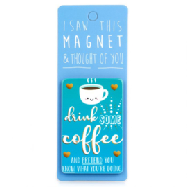 I saw this magnet and ... Coffee