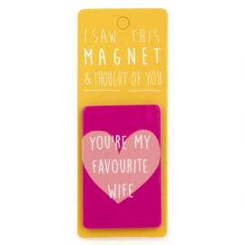 I saw this magnet and ... You're my Favourite Wife