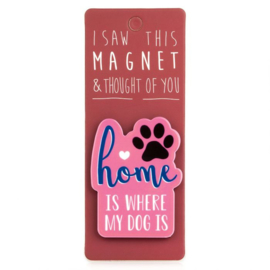 I saw this magnet and ... Home is where my dog is