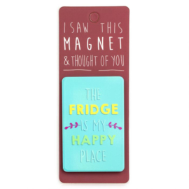 I saw this magnet and ... The Fridge is my happy place