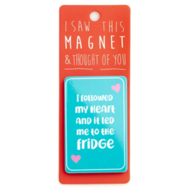 I saw this magnet and ... It led me to the fridge