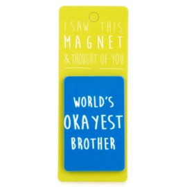 I saw this magnet and ... Worlds Okayest Brother
