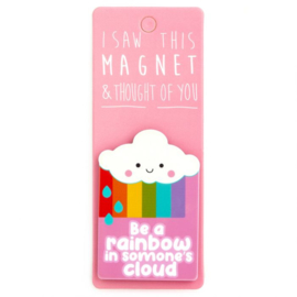 I saw this magnet and ... Be a rainbow in someone's cloud