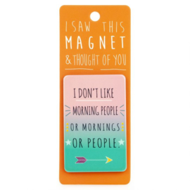 I saw this magnet and ... I don't like morning people