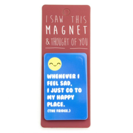 I saw this magnet and ... Whenever I Feel sad