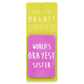 I saw this magnet and ... Worlds Okayest Sister