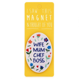 I saw this magnet and ... Wife, Mum, Chef, Boss