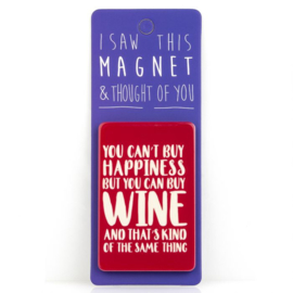 I saw this magnet and ... You Cant't Buy Happiness, But You Can Buy Wine ...
