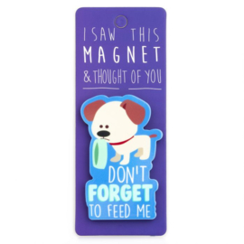 I saw this magnet and ... Don't Forget To Feed Me