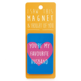 I saw this magnet and ... You're my Favourite Husband