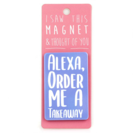 I saw this magnet and ... Alexa Order Me A Takeaway
