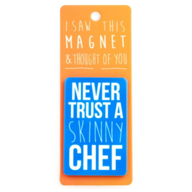 I saw this magnet and ...  Never trust a skinny chef