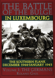 The Battle of the Bulge in Luxembourg - The Southern Flank - Dec. 1944 - Jan. 1945 Vol.I The Germans