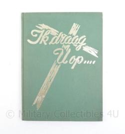 Ik draag U op JH Middelbeek - het is een nieuwere uitgave uit 1982 van de eerste uitgave uit 1946
