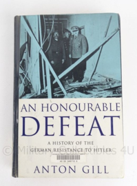 "Boek ""An Honourable defeat"" a history of the german resistance to hitler- Engels - Anton Gill"