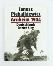 Janusz Piekalkiewicz Arnheim 1944 Deutschlands Letzter Sieg - origineel