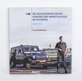 De geschiedenis van de Koninklijke Marechaussee op Schiphol 1946 2013 Frank Bethlehem
