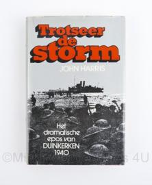 Trotseer de storm door John Harris - Het dramatische epos van Duinkerken 1940
