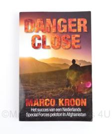 Danger Close Marco Kroon Het succes van een Nederlands Special Forces in Afgehanistan