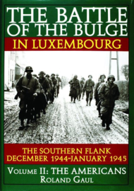 Battle of the Bulge in Luxembourg - The Southern Flank - December 1944-January 1945 -- Volume II: The Americans