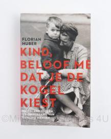 Kind, beloof me dat je kogel kiest door Florian Huber - Duitsland 1945 en de ondergang van mensen