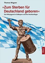 """Boek """"Zum Sterben für Deutschland geboren"""" Die Hitlerjugend in Südbayern und ihre Hochlandlager"""