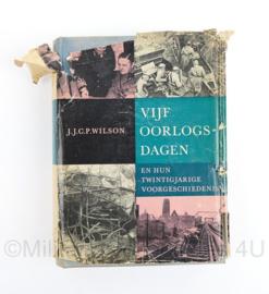Vijf oorlogsdagen en hun twintigjarige voorgeschiedenis JJCP Wilson