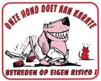 """Waakbord """"onze hond doet aan karate"""""""