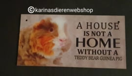 Waakbord A house is not a home without a teddy bear guinea pig- Cavia