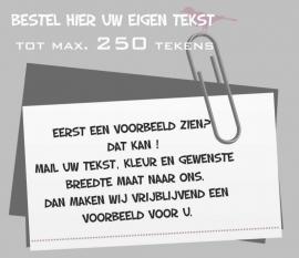 Bestel hier uw eigen tekst met maximaal 250 tekens