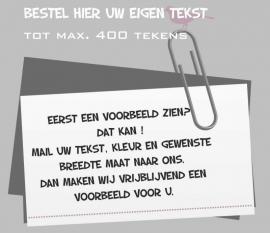 Bestel hier uw eigen tekst met maximaal 400 tekens
