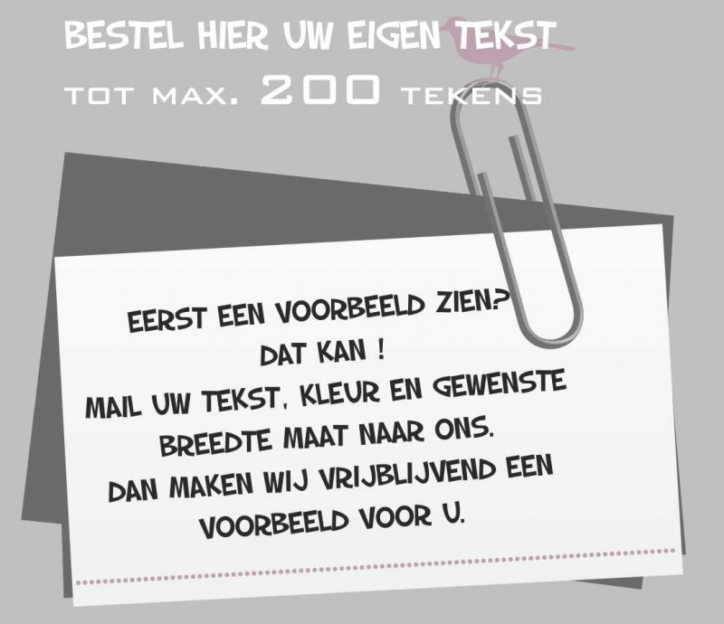 Bestel hier uw eigen tekst met maximaal 200 tekens