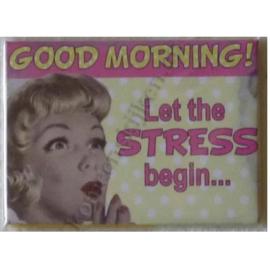 koelkastmagneet good morning, let the stress begin...