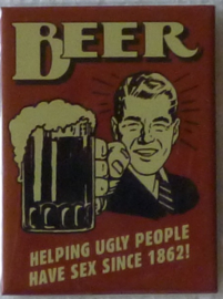 koelkastmagneet beer helping ugly people have sex since 1862!