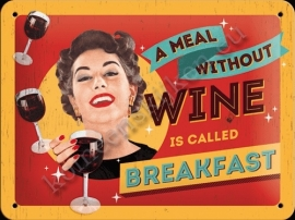 metalen wandbord a meal without wine is breakfast 15-20 cm
