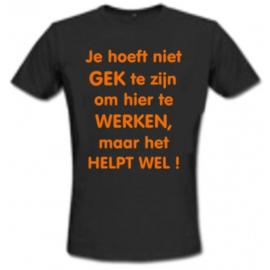 T-shirt Unisex - Je hoeft niet gek te zijn....