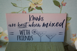 Drinks are the best when mixed with friends