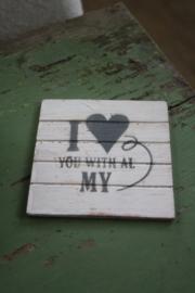 "dunne houten onderzetter ""I love you with all my heart"""