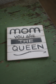 "dun houten onderzetter ""Mom your are the queen"""