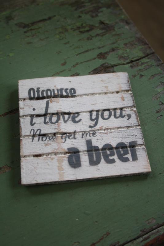 """dun houten onderzetter """" Ofcourse i love you"""""""