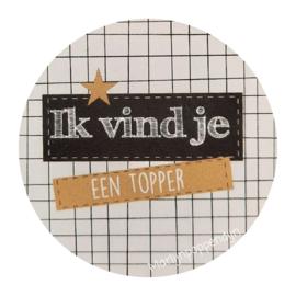 Sticker rond 4 cm met tekst '' Ik vind je een topper''.