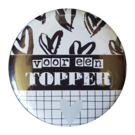 Button spiegel met tekst ''Voor een topper'' 56mm.