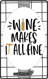 Fles etiket, leuk je fles net even anders te maken, met tekst ''Wine makes it all fine''. 6.5 bij 11.5 cm