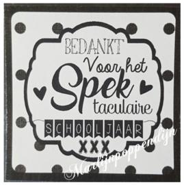 Sticker met tekst ''Bedankt voor het SPEKtaculaire schooljaar xxx'' 6 bij 6 cm.